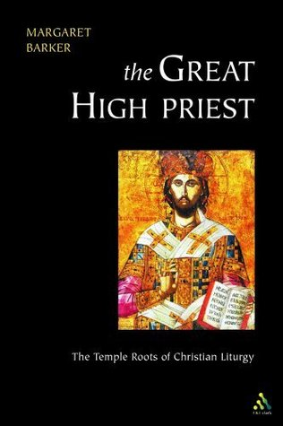 The Great High Priest: The Temple Roots of Christian Liturgy