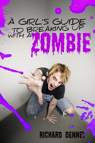 A Girl's Guide to Breaking Up with a Zombie by Richard P. Denney