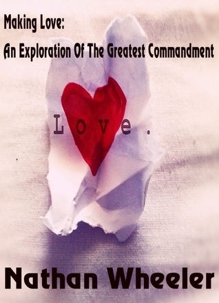 Making Love: An Exploration Of The Greatest Commandment