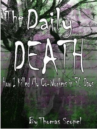 The Daily Death - How I Killed My Coworkers in 30 Days by Thomas Scopel