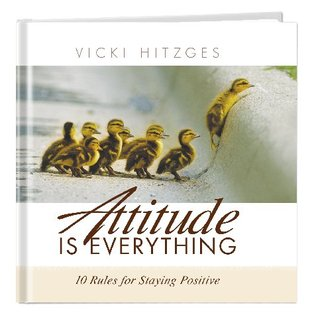 Attitude Is Everything by Vicki Hitzges