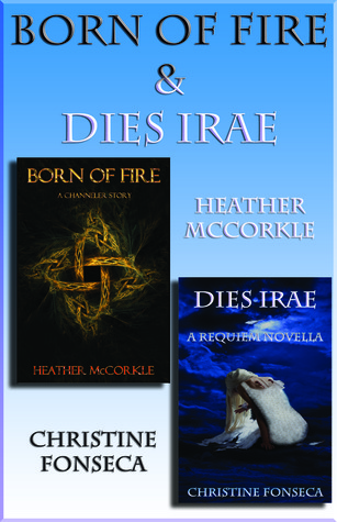 Born Of Fire & Dies Irae by Heather McCorkle