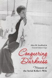 Conquering Darkness Memoir of the Serial Killer's Wife by Alice M. Swafford