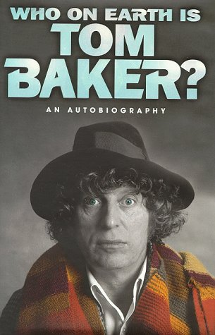 Who On Earth Is Tom Baker? An Autobiography