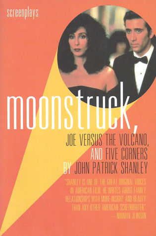 Moonstruck, Joe Versus the Volcano, and Five Corners by John Patrick Shanley