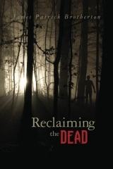 Reclaiming the Dead by James Patrick Brotherton