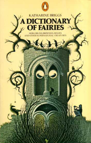 A Dictionary of Fairies: Hobgoblins, Brownies, Bogies And Other Supernatural Creatures