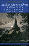 Madam Crowl's Ghost &amp; Other Stories by Joseph Sheridan Le Fanu