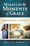 Miracles and Moments of Grace: Inspiring Stories from Doctors