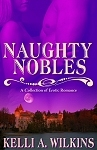Naughty Nobles by Kelli A. Wilkins