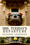Mrs. Tuesday's Departure by Suzanne Elizabeth Anderson