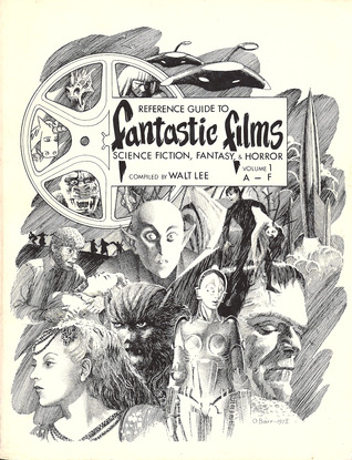 Reference Guide To Fantastic Films; Science Fiction, Fantasy, & Horror, Vol. 1 A - F