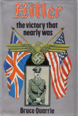 Hitler, The Victory That Nearly Was by Bruce Quarrie