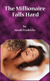 The Millionaire Falls Hard by Sarah Fredricks
