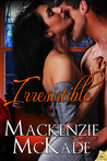 Irresistible by Mackenzie McKade