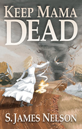 Keep Mama Dead  by  S. James Nelson