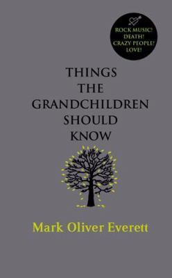 Things The Grandchildren Should Know by Mark Oliver Everett