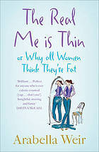 The Real Me Is Thin by Arabella Weir
