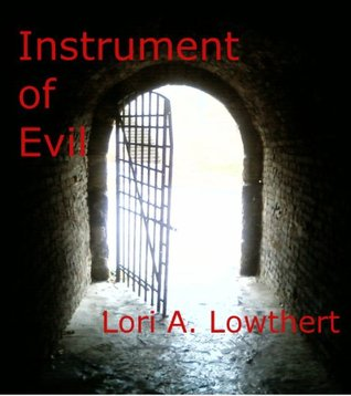 Instrument of Evil by Lori Lowthert