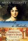 Pemberley to Waterloo by Anna Elliott