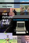 The Future Was Here: The Commodore Amiga