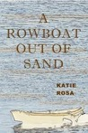 A Rowboat Out Of Sand by Katie Rosa