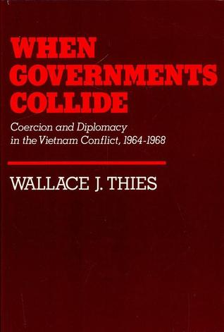 When Governments Collide: Coercion and Diplomacy in the Vietnam Conflict, 1964-1968
