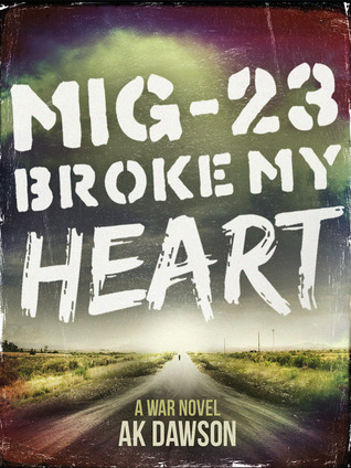 MiG-23 Broke my Heart by A.K. Dawson