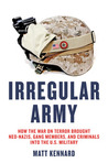 Irregular Army: How the War on Terror Brought Neo-Nazis, Gang Members and Criminals into the US Military