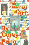 The Madness of Art: Short Stories