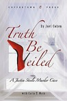 Truth Be Veiled: A Justin Steele Murder Case