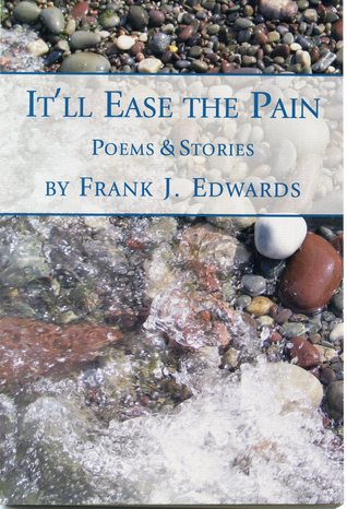 It'll Ease the Pain by Frank John Edwards