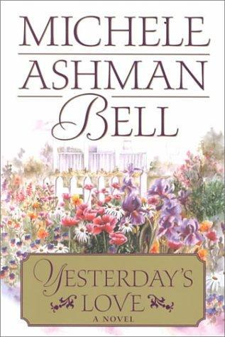 Yesterday's Love by Michele Ashman Bell
