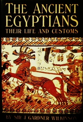 The Ancient Egyptians by John Gardner Wilkinson