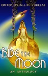 Ride the Moon by M.L.D. Curelas