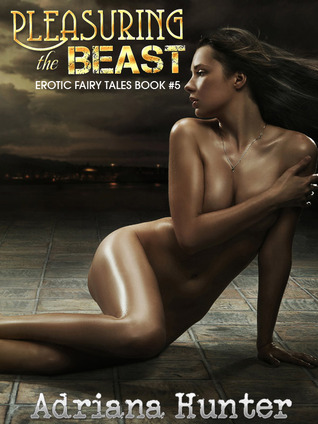 Pleasuring The Beast - Erotic Fairy Tale Adult Fairy Tales