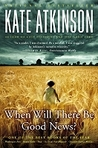 When Will There Be Good News? (Jackson Brodie Novel)
