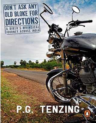 Dont Ask Any Old Bloke for Directions: A Bikers Whimsical Journey Across India
