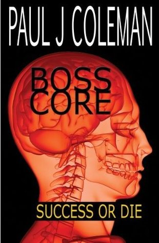 Boss Core by Paul J. Coleman