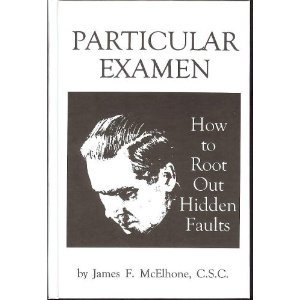 Particular Examen How to Root Out Hidden Faults by James F. McElhone, C.S.C.