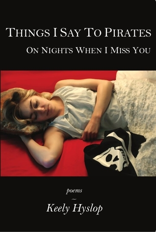 Things I Say to Pirates on Nights When I Miss You by Keely Hyslop