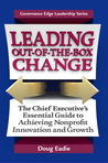 Leading Out-Of-The-Box Change: The Chief Executive's Essential Guide to Achieving Nonprofit Innovation and Growth
