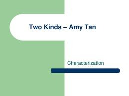 "amy tan two kinds essay Free essay: amy tan makes her readers think about the meaning behind her  story ""two kinds"" she tells the story from her own point of view to state her."