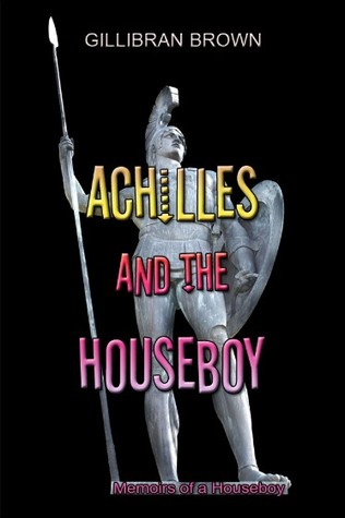 Achilles and the Houseboy by Gillibran Brown