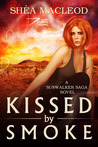 Kissed by Smoke by Shéa MacLeod