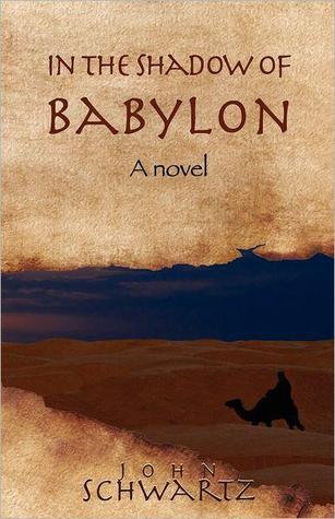 In the Shadow of Babylon by John Schwartz