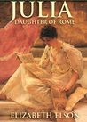 Julia, Daughter of Rome by Elizabeth Elson