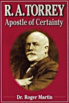 R.A. Torrey: Apostle of Certainty