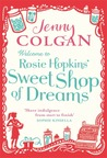 Welcome to Rosie Hopkins' Sweetshop of Dreams by Jenny Colgan