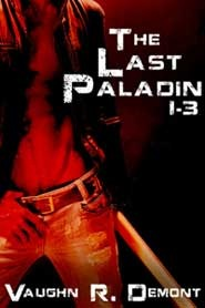 The Last Paladin 1-3 by Vaughn R. Demont